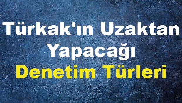 Türkak'ın Uzaktan Yapacağı Denetim Türleri